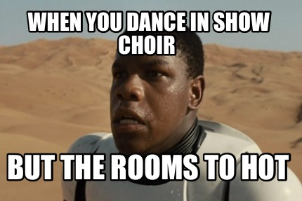 when-you-dance-in-show-choir-but-the-rooms-to-hot