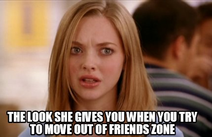 the-look-she-gives-you-when-you-try-to-move-out-of-friends-zone