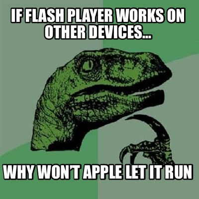 if-flash-player-works-on-other-devices...-why-wont-apple-let-it-run