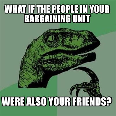 what-if-the-people-in-your-bargaining-unit-were-also-your-friends