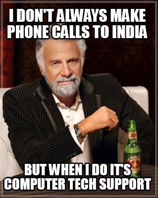 Meme Creator Funny I Don T Always Make Phone Calls To India But When I Do It S Computer Tech Suppor Meme Generator At Memecreator Org