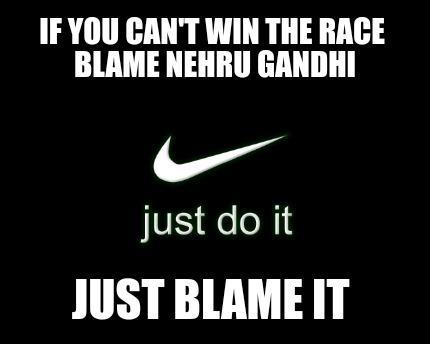 Meme Creator - Funny IF YOU CAN'T WIN THE RACE BLAME NEHRU
