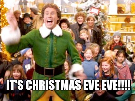 Its Christmas Eve.Meme Creator Funny It S Christmas Eve Eve Meme