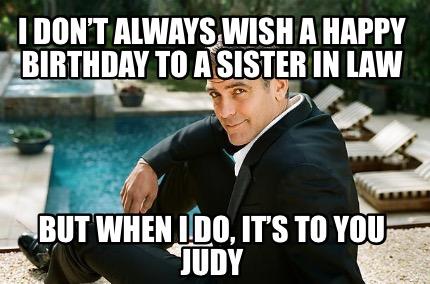 Meme Creator Funny I Don T Always Wish A Happy Birthday To A