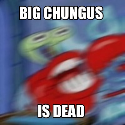 big-chungus-is-dead