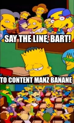 say-the-line-bart-to-content-manz-banane