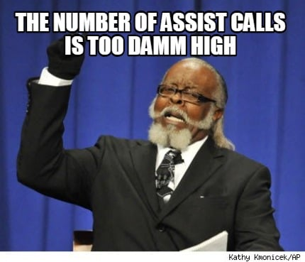 the-number-of-assist-calls-is-too-damm-high