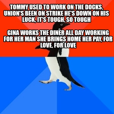 Meme Creator - Funny Tommy used to work on the docks, union's been