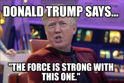 donald-trump-says...-the-force-is-strong-with-this-one