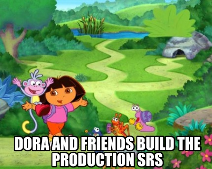 dora-and-friends-build-the-production-srs