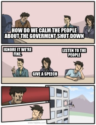 Meme Creator Funny How Do We Calm The People About The Goverment
