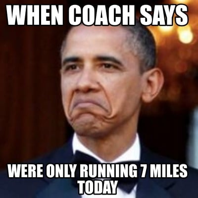 when-coach-says-were-only-running-7-miles-today