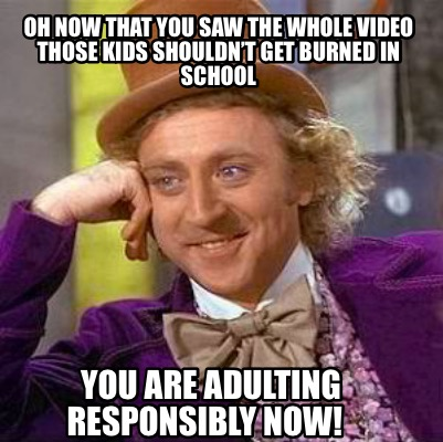 oh-now-that-you-saw-the-whole-video-those-kids-shouldnt-get-burned-in-school-you0