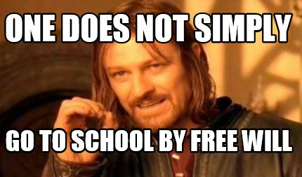 one-does-not-simply-go-to-school-by-free-will