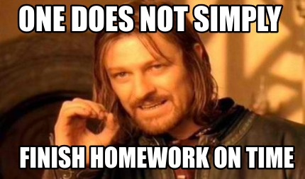 one-does-not-simply-finish-homework-on-time