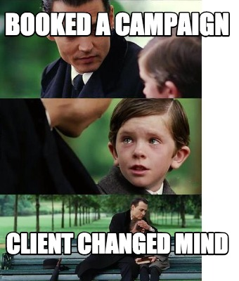 booked-a-campaign-client-changed-mind