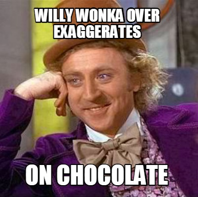 willy-wonka-over-exaggerates-on-chocolate