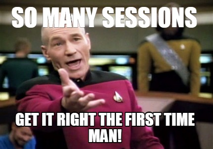 so-many-sessions-get-it-right-the-first-time-man