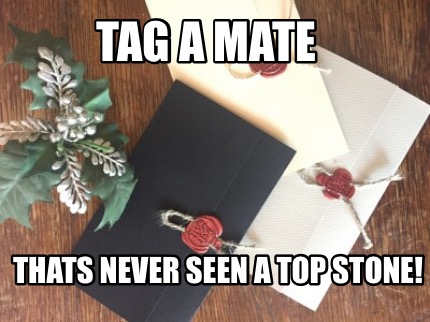 tag-a-mate-thats-never-seen-a-top-stone