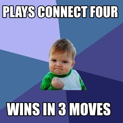 Meme Creator - Funny plays connect four wins in 3 moves Meme