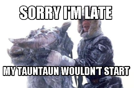 sorry-im-late-my-tauntaun-wouldnt-start