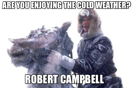 are-you-enjoying-the-cold-weather-robert-campbell