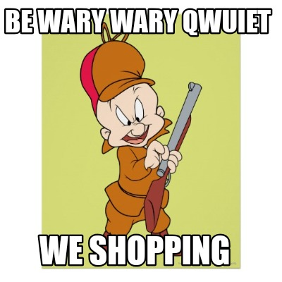 be-wary-wary-qwuiet-we-shopping
