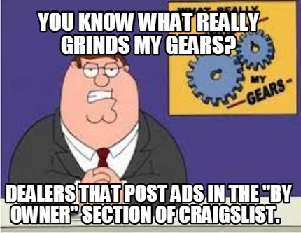 you-know-what-really-grinds-my-gears-dealers-that-post-ads-in-the-by-owner-secti