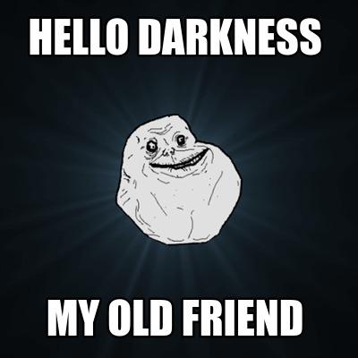 Meme Creator Funny Hello Darkness My Old Friend Meme