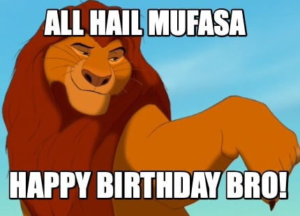 all-hail-mufasa-happy-birthday-bro