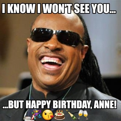 i-know-i-wont-see-you...-...but-happy-birthday-anne-