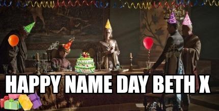Meme Creator - Funny Happy name day Beth x Meme Generator at