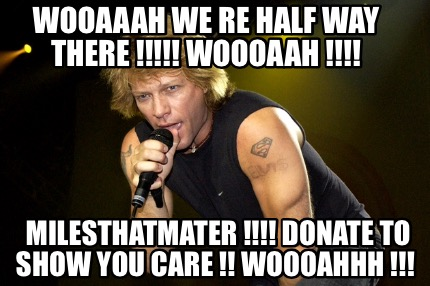 wooaaah-we-re-half-way-there-woooaah-milesthatmater-donate-to-show-you-care-wooo9