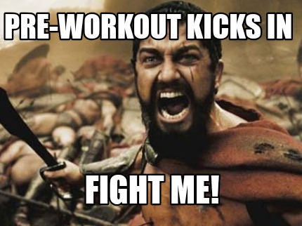 pre-workout-kicks-in-fight-me