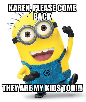 karen-please-come-back-they-are-my-kids-too