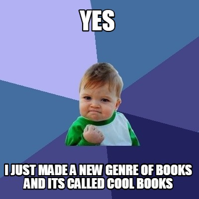Meme Creator - Funny yes I just made a new genre of books