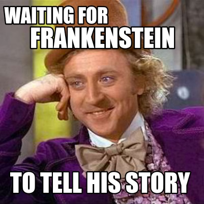 waiting-for-frankenstein-to-tell-his-story