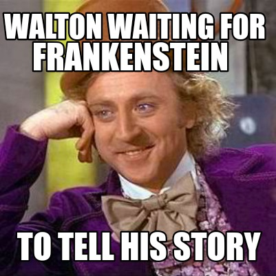 walton-waiting-for-frankenstein-to-tell-his-story