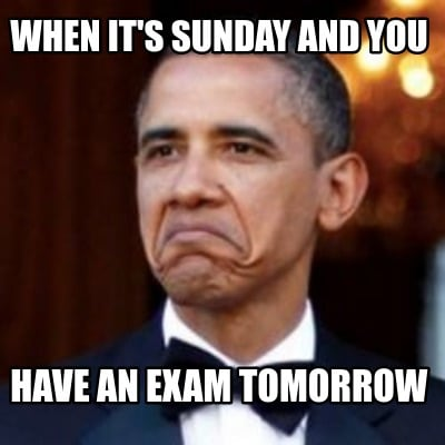 when-its-sunday-and-you-have-an-exam-tomorrow