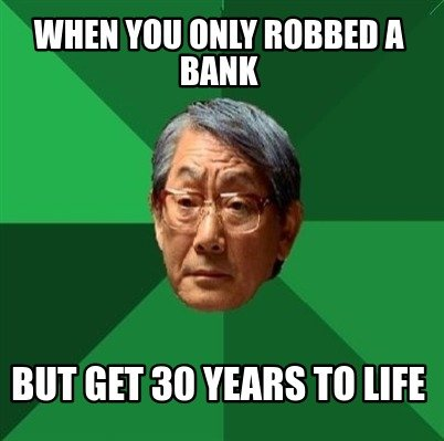 when-you-only-robbed-a-bank-but-get-30-years-to-life