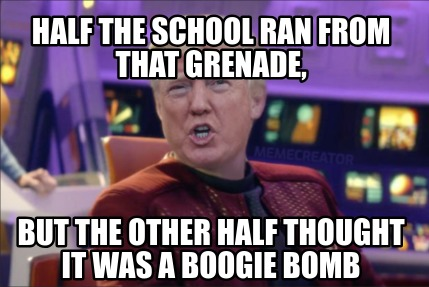 half-the-school-ran-from-that-grenade-but-the-other-half-thought-it-was-a-boogie
