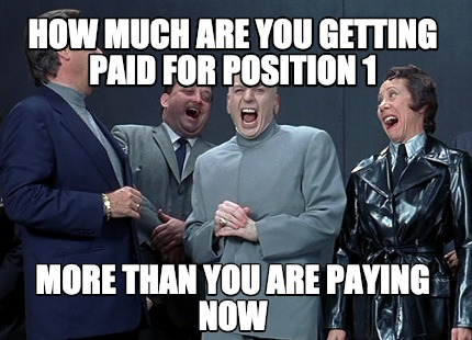 how-much-are-you-getting-paid-for-position-1-more-than-you-are-paying-now