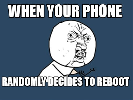 when-your-phone-randomly-decides-to-reboot