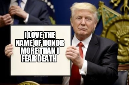 i-love-the-name-of-honor-more-than-i-fear-death