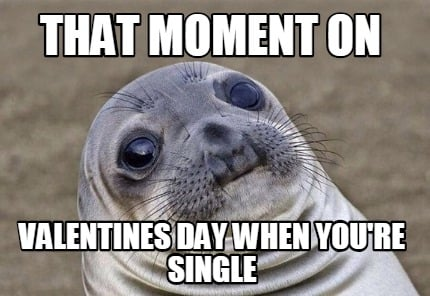 that-moment-on-valentines-day-when-youre-single