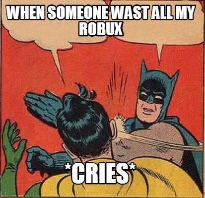 when-someone-wast-all-my-robux-cries