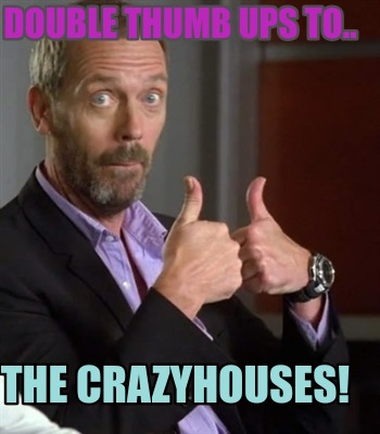double-thumb-ups-to..-the-crazyhouses