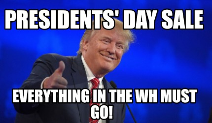 presidents-day-sale-everything-in-the-wh-must-go