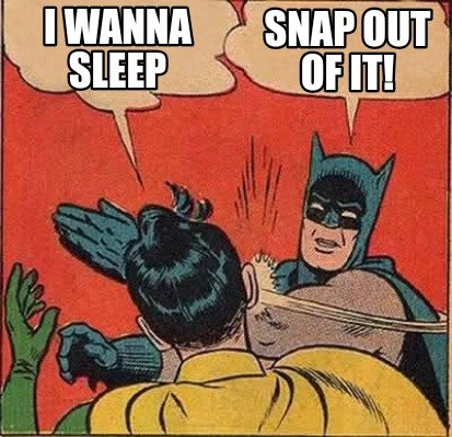 i-wanna-sleep-snap-out-of-it