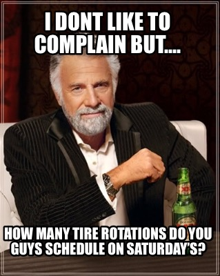 i-dont-like-to-complain-but....-how-many-tire-rotations-do-you-guys-schedule-on-